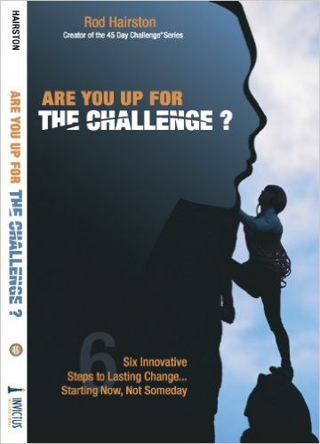 Are You Up For The Challenge? 6 Steps to Lasting Change, Starting Now Not Someday